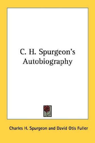 C.H. Spurgeon's autobiography by Charles Haddon Spurgeon