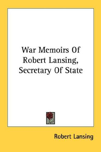 War Memoirs Of Robert Lansing, Secretary Of State