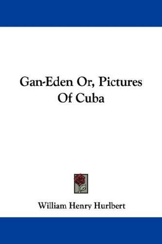 Download Gan-Eden Or, Pictures Of Cuba