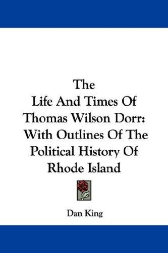 The Life And Times Of Thomas Wilson Dorr