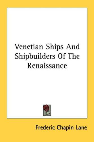 Download Venetian Ships And Shipbuilders Of The Renaissance