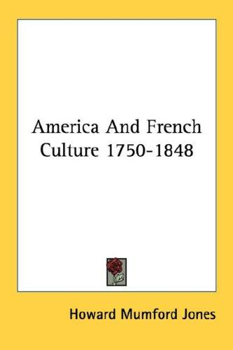 America and French culture, 1750-1848 by Howard Mumford Jones