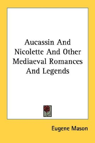 Download Aucassin And Nicolette And Other Mediaeval Romances And Legends