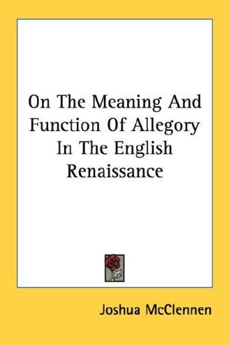 On The Meaning And Function Of Allegory In The English Renaissance