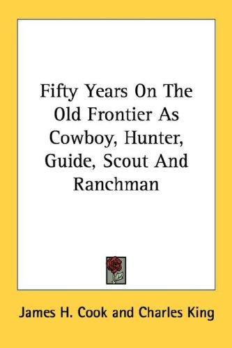 Download Fifty Years On The Old Frontier As Cowboy, Hunter, Guide, Scout And Ranchman
