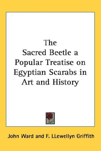 Download The Sacred Beetle a Popular Treatise on Egyptian Scarabs in Art and History