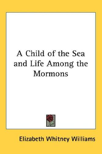 Download A Child of the Sea and Life Among the Mormons