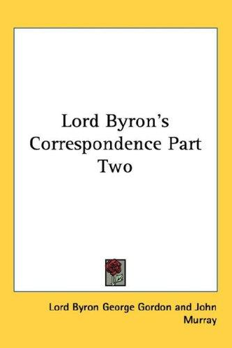 Lord Byron's Correspondence Part Two by Lord Byron