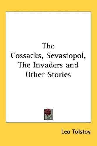 Download The Cossacks, Sevastopol, The Invaders and Other Stories
