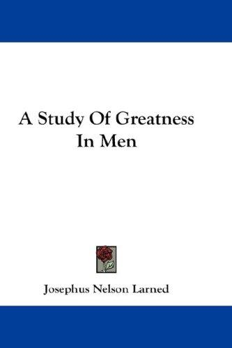 Download A Study Of Greatness In Men