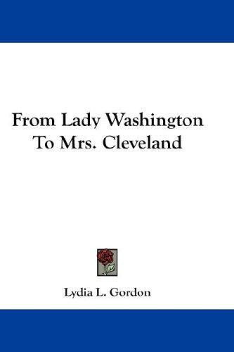 From Lady Washington To Mrs. Cleveland
