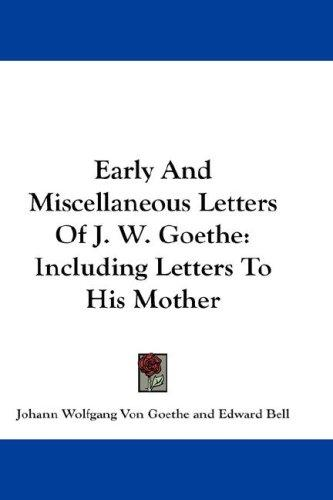 Download Early And Miscellaneous Letters Of J. W. Goethe