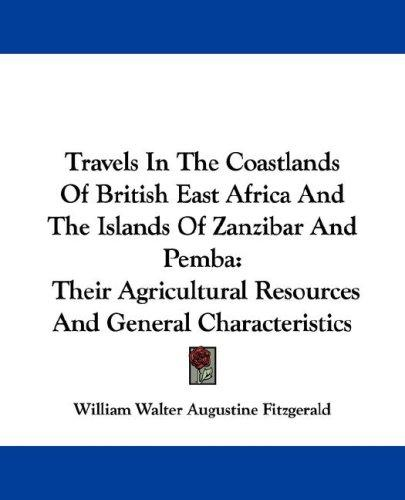 Travels In The Coastlands Of British East Africa And The Islands Of Zanzibar And Pemba
