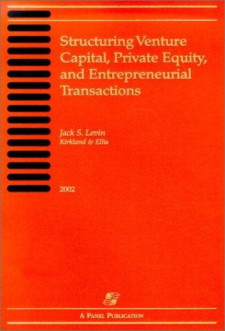 Download Structuring Venture Capital, Private Equity, and Entrepreneurial Transactions