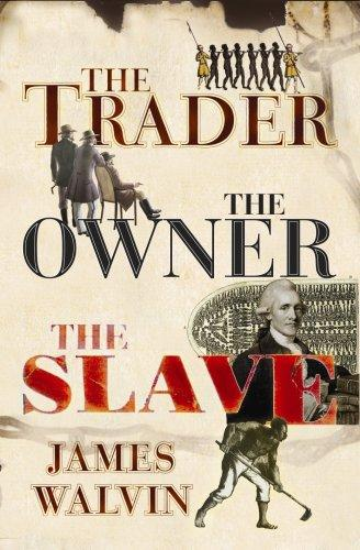 The trader, the owner, the slave by Walvin, James.
