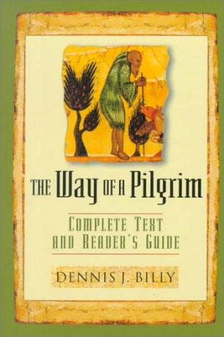 The Way of the Pilgrim: Complete Text and Reader's Guide, Billy, Dennis J.