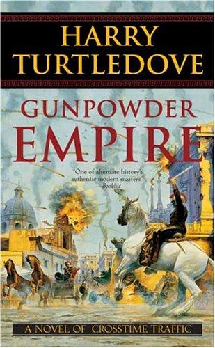 Gunpowder Empire (Crosstime Traffic) by Harry Turtledove