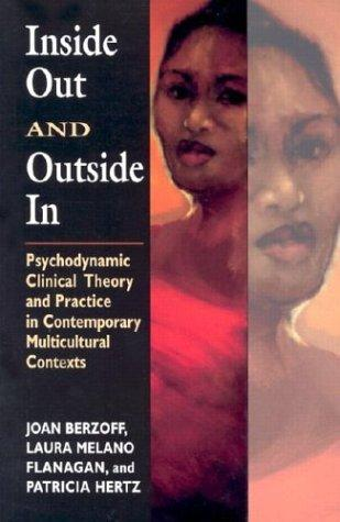 Inside Out and Outside In: Psychodynamic Clinical Theory and Practice in Contemporary Multicultural Contexts, Berzoff, Joan N.; Flanagan, Laura Melano; Hertz, Patricia