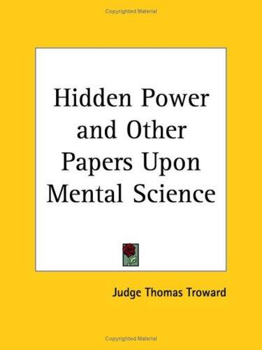 Hidden Power and Other Papers Upon Mental Science