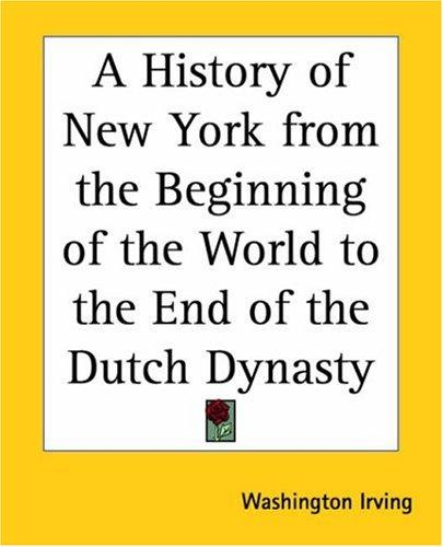 A History Of New York From The Beginning Of The World To The End Of The Dutch Dynasty