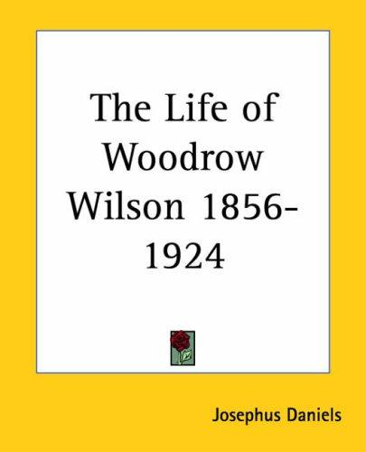 Download The Life Of Woodrow Wilson 1856-1924