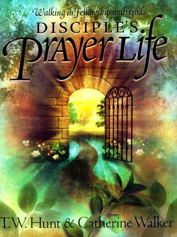 Disciple's Prayer Life by T. W. Hunt