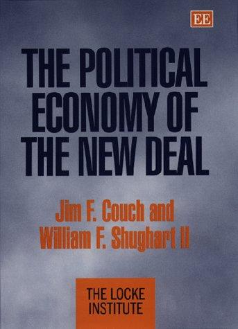 The Political Economy of the New Deal (John Locke), Couch, Jim F.; Shughart, William F., II; Locke Institute (Corporate Author)