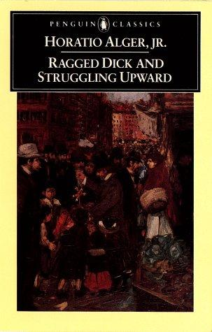 Ragged Dick and Struggling Upward (Penguin Classics)