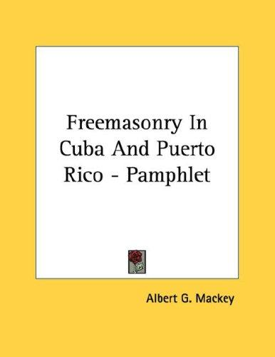 Freemasonry In Cuba And Puerto Rico - Pamphlet by Albert Gallatin Mackey