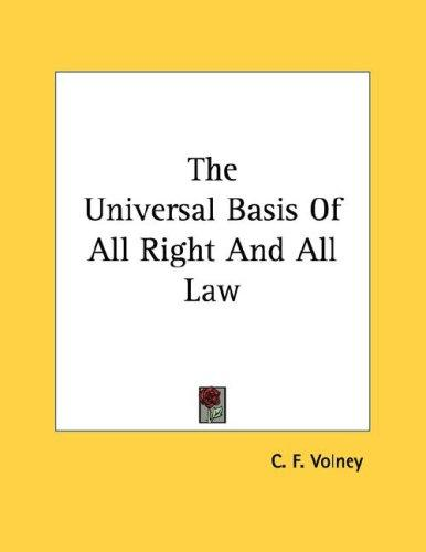The Universal Basis Of All Right And All Law by Constantin-François Volney