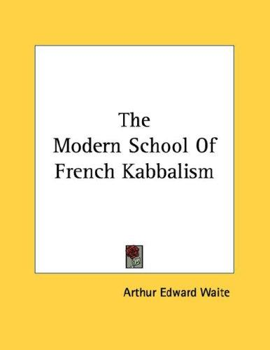 The Modern School Of French Kabbalism by Arthur Edward Waite