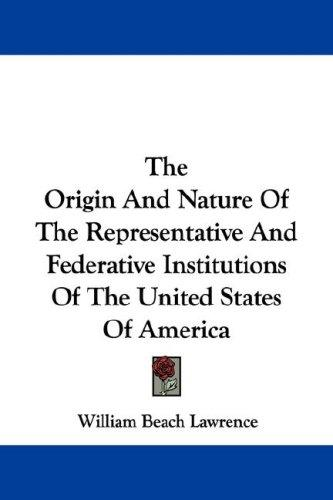 Download The Origin And Nature Of The Representative And Federative Institutions Of The United States Of America
