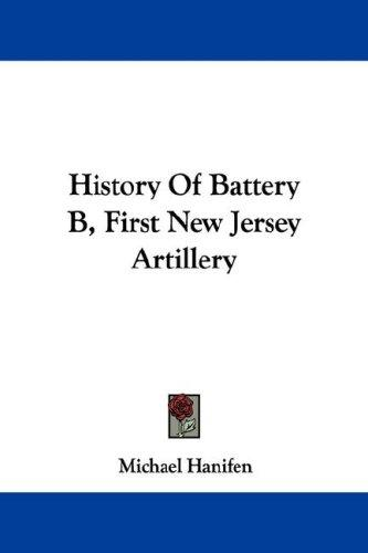 Download History Of Battery B, First New Jersey Artillery