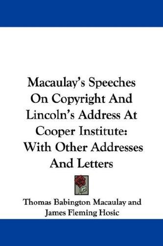 Download Macaulay's Speeches On Copyright And Lincoln's Address At Cooper Institute