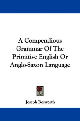 Download A Compendious Grammar Of The Primitive English Or Anglo-Saxon Language