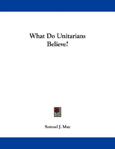 What Do Unitarians Believe?