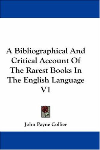 Download A Bibliographical And Critical Account Of The Rarest Books In The English Language V1