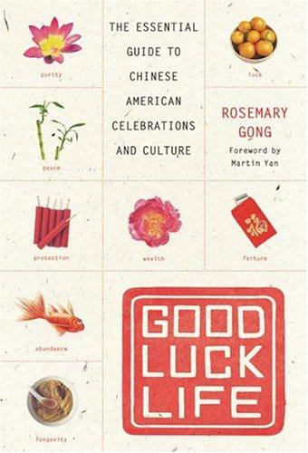Good Luck Life: The Essential Guide to Chinese American Celebrations and Culture, Gong, Rosemary; Martin Yan (Foreword)