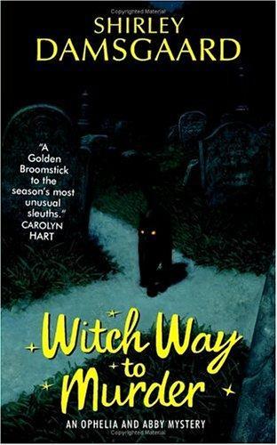 Witch Way to Murder (Ophelia & Abby, Book 1)