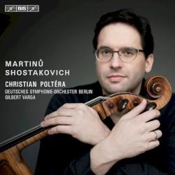 Shostakovich / Martinů by Shostakovich ,   Martinů ;   Christian Poltéra ,   Deutsches Symphonie‐Orchester Berlin ,   Gilbert Varga