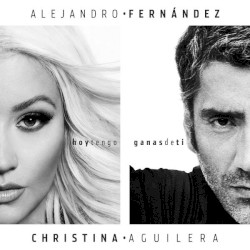 Alejandro Fernández - Hoy tengo ganas de ti