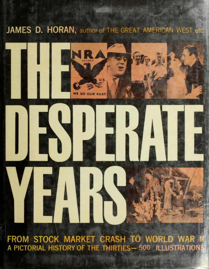 The Desperate Years, from Stock Market Crash to World War ll, A Pictorial History of the Thirties by James D. Horan