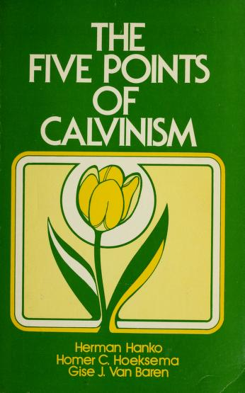 The five points of Calvinism by Herman C. Hanko
