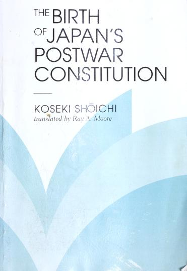 The birth of Japan's postwar constitution by Shōichi Koseki
