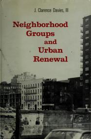 Cover of: Neighborhood groups and urban renewal | J. Clarence Davies