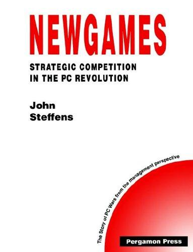 Newgames - Strategic Competition in the PC Revolution (Technology, Innovation, Entrepreneurship and Competitive Strategy) by J.W. Steffens