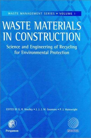 Waste materials in construction by International Conference on the Science and Engineering of Recycling for Environmental Protection (2000 Harrogate, England)