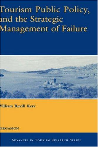 Tourism Public Policy, and the Strategic Management of Failure (Advances in Tourism Research) by William Revill Kerr