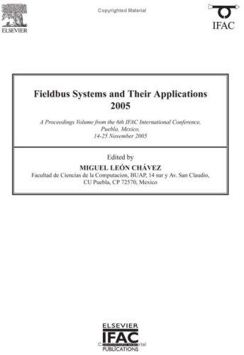 Fieldbus systems and their applications 2005 by IFAC International Conference on Fieldbus Systems and Their Applications. (6th 2005 Puebla, Mexico)