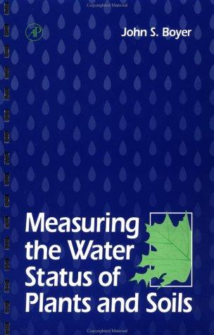 Measuring the water status of plants and soils by John S. Boyer